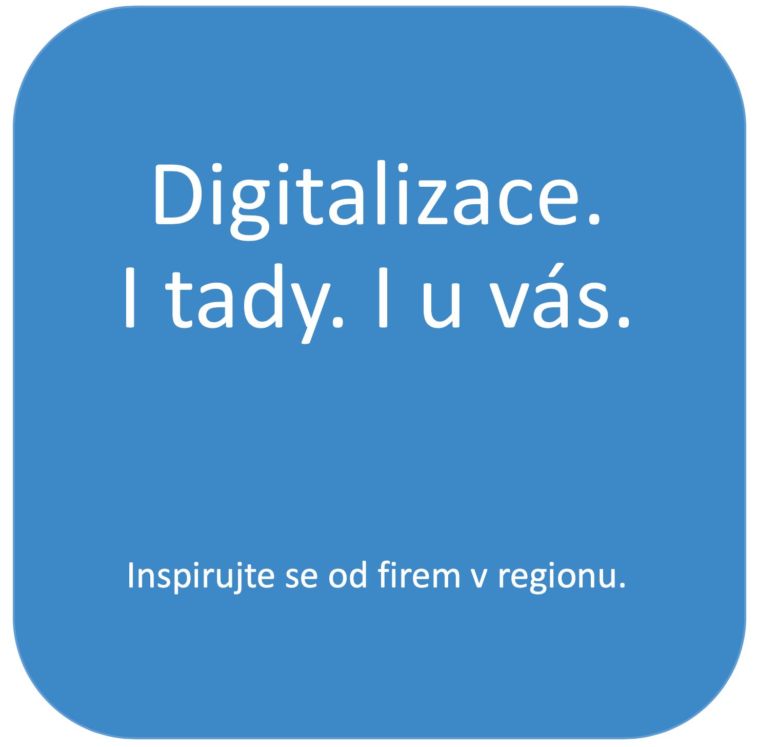 Digitalizace. I tady. I u vás.